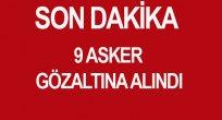 İL JANDARMA ALAY KOMUTAN YARDIMCISIYLA BİRLİKTE 9 ASKER GÖZALTINA ALINDI